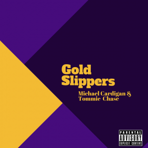 "Michael Cardigan & Tommie Chase ""Gold Slippers"""
