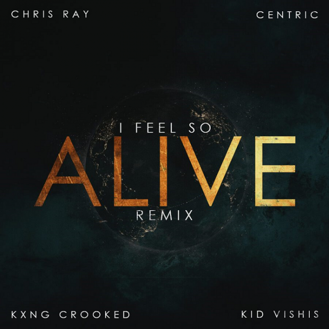 "Chris Ray & Centric feat KXNG Crooked & Kid Vishis ""I Feel So Alive"""
