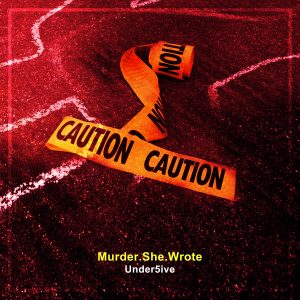 "Under5ive ""Murder She Wrote"""