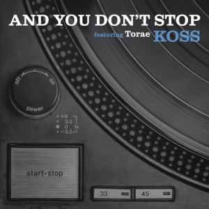 "Koss & Torae ""And You Don't Stop"""