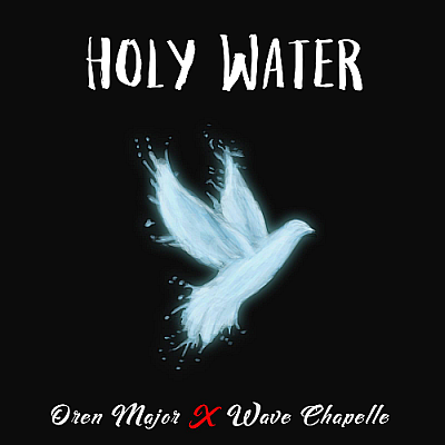 "Oren Major & Wave Chapelle ""Holy Water"""